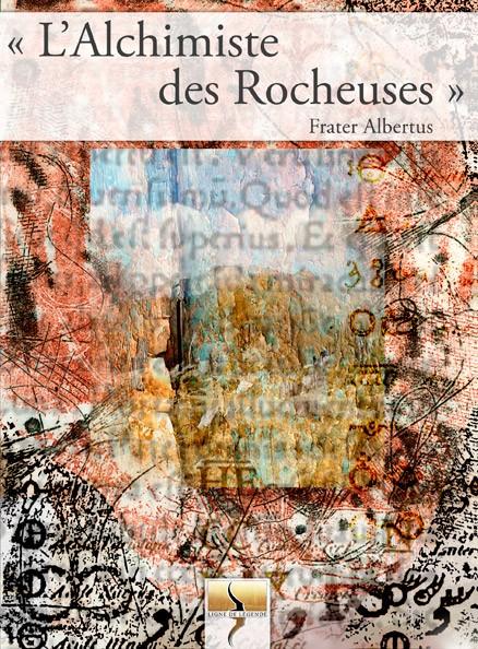 L'Alchimiste des Rocheuses, de Frater Albertus